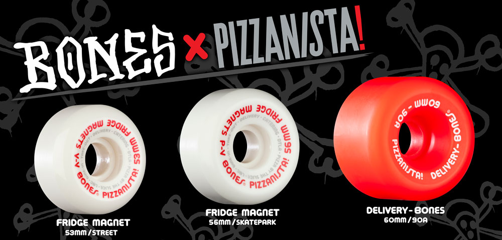 BONES WHEELS X PIZZANISTA!
